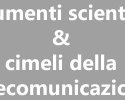 Collezione Strumenti scientifici e cimeli telecomunicazione. Tratt ris.